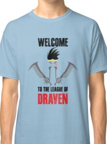 Welcome to the league of Draven Classic T-Shirt