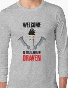 Welcome to the league of Draven Long Sleeve T-Shirt