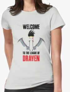 Welcome to the league of Draven Womens Fitted T-Shirt