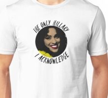 The only Hillary I acknowledge  Unisex T-Shirt