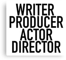 WRITER PRODUCER ACTOR DIRECTOR Canvas Print