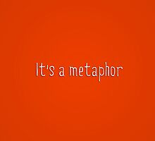 It's a metaphor by Ian A.