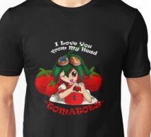I Love You From My Head Tomatoes! Unisex T-Shirt