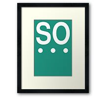 So - Text with ellipses Framed Print