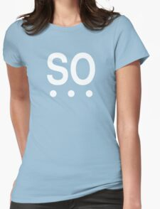 So - Text with ellipses Womens Fitted T-Shirt