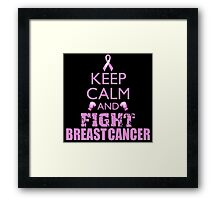 Keep Calm and Fight Breast Cancer Framed Print