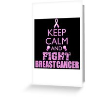 Keep Calm and Fight Breast Cancer Greeting Card