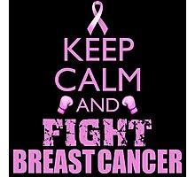 Keep Calm and Fight Breast Cancer Photographic Print