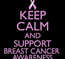 Keep Calm and Support Breast Cancer Awareness by magiktees
