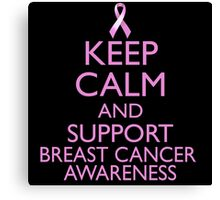 Keep Calm and Support Breast Cancer Awareness Canvas Print