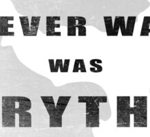 All I ever wanted was everything Sticker