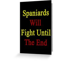 Spaniards Will Fight Until The End  Greeting Card