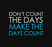 Make The Days Count Unisex T-Shirt