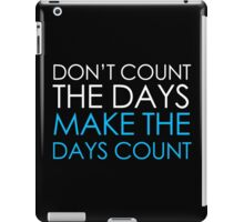 Make The Days Count iPad Case/Skin