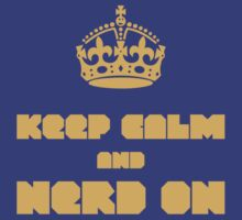 Keep Calm and Nerd On by notlg