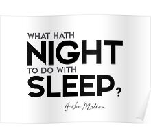 what hath night to do with sleep? - john milton Poster