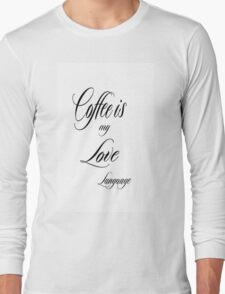 Coffee is My Love Language Long Sleeve T-Shirt