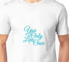 yolo - you only live once Unisex T-Shirt