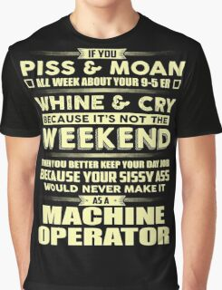 Would Never Make It As A Machine Operator Graphic T-Shirt