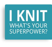 I Knit What's Your Superpower? Canvas Print