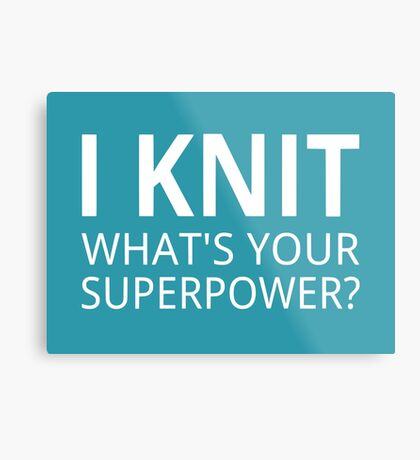 I Knit What's Your Superpower? Metal Print
