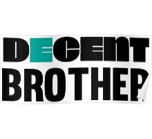 Decent Brother Funny and Cool Gift Design Poster