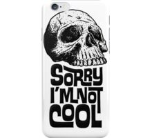 Sorry I'm Not Cool iPhone Case/Skin