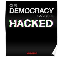 Mr Robot - Our Democracy has been hacked Poster