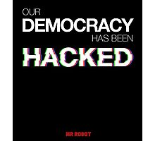 Mr Robot - Our Democracy has been hacked Photographic Print