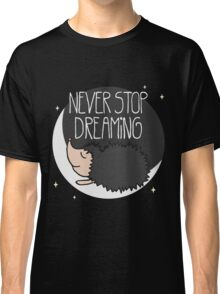 Never Stop Dreaming! Classic T-Shirt
