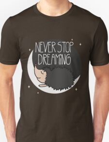 Never Stop Dreaming! Unisex T-Shirt