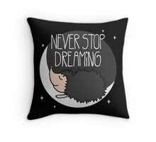 Never Stop Dreaming! Throw Pillow