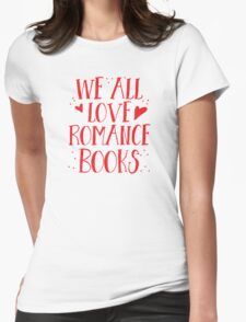 We all love romance novels Womens Fitted T-Shirt
