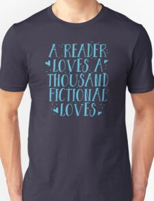 a reader loves a thousand fictional loves Unisex T-Shirt