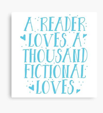 a reader loves a thousand fictional loves Canvas Print