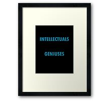 INTELLECTUALS SOLVE PROBLEMS GENIUSES PREVENT THEM Framed Print