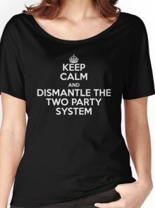 Keep Calm and Dismantle the Two Party System Women's Relaxed Fit T-Shirt
