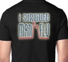 I SURVIVED, MAN FLU,  I told you girls we men have the flu worse than you ladies. BLACK Unisex T-Shirt