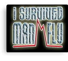 I SURVIVED, MAN FLU,  I told you girls we men have the flu worse than you ladies. BLACK Canvas Print