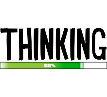 Thinking Process at 82% - cool funny and modern gifts design Photographic Print