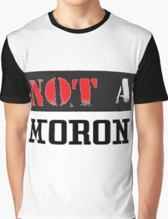 Not A Moron - cool funny and modern clothing design Graphic T-Shirt