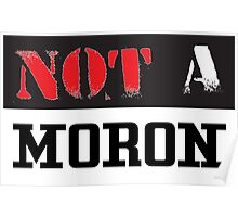 Not A Moron - cool funny and modern clothing design Poster