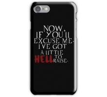 """Now if you'll excuse me. I've got a little Hell to raise"" shirt iPhone Case/Skin"