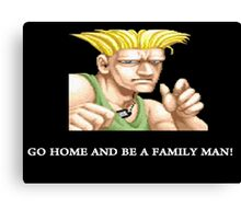 Guile Go Home And Be A Family Man Canvas Print