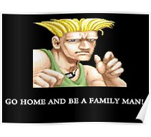 Guile Go Home And Be A Family Man Poster