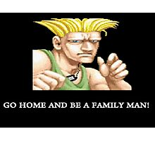 Guile Go Home And Be A Family Man Photographic Print