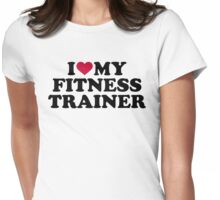 I love my fitness trainer Womens Fitted T-Shirt