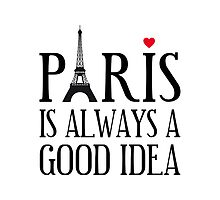 Paris is always a good idea by beakraus