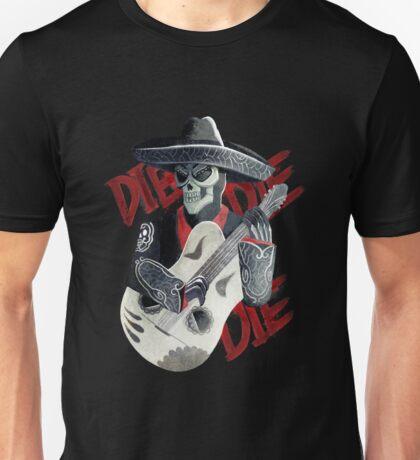 Die die die Unisex T-Shirt