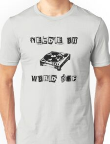 Needle On World Off Unisex T-Shirt